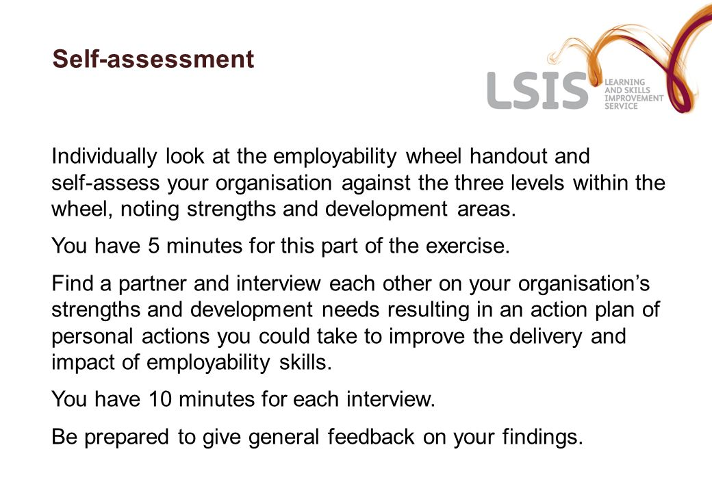 Self-assessment Individually look at the employability wheel handout and self assess your organisation against the three levels within the wheel, noti