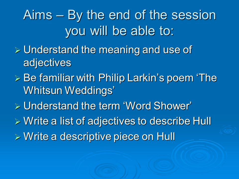Aims – By the end of the session you will be able to: Understand the meaning and use of adjectives Understand the meaning and use of adjectives Be fam