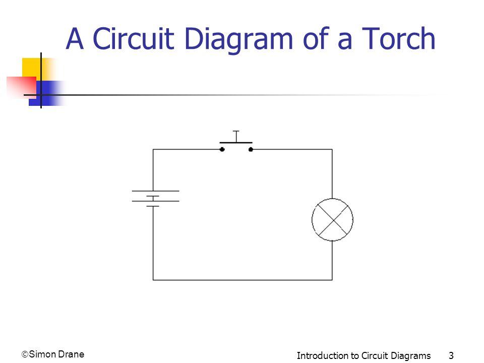 Simon Drane Introduction to Circuit Diagrams 3 A Circuit Diagram of a Torch