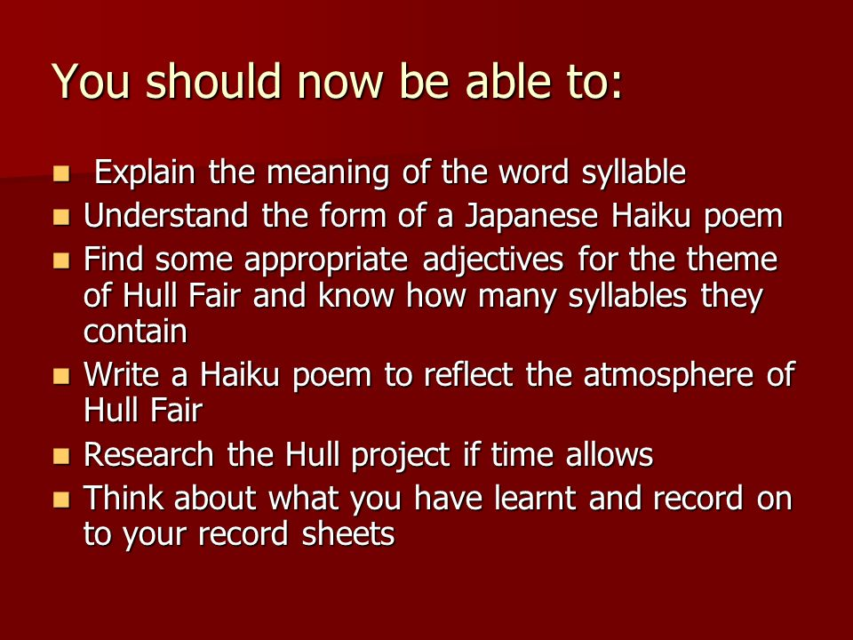 You should now be able to: Explain the meaning of the word syllable Explain the meaning of the word syllable Understand the form of a Japanese Haiku p