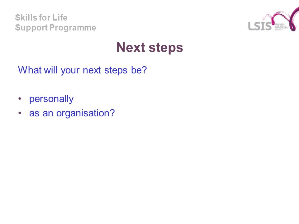 Skills for Life Support Programme Next steps What will your next steps be.