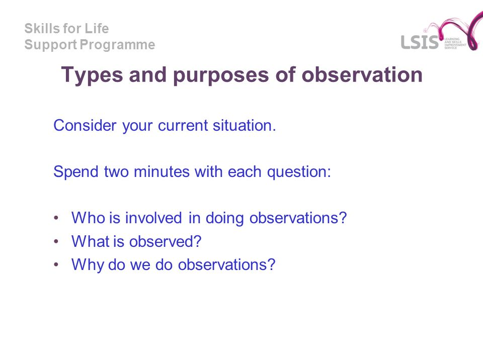 Skills for Life Support Programme Communication the process Consider the process for observation of teaching and learning How could each stage of the process address literacy, language and numeracy?
