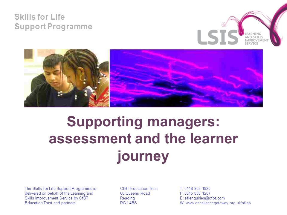 Skills for Life Support Programme Supporting managers: assessment and the learner journey The Skills for Life Support Programme is delivered on behalf