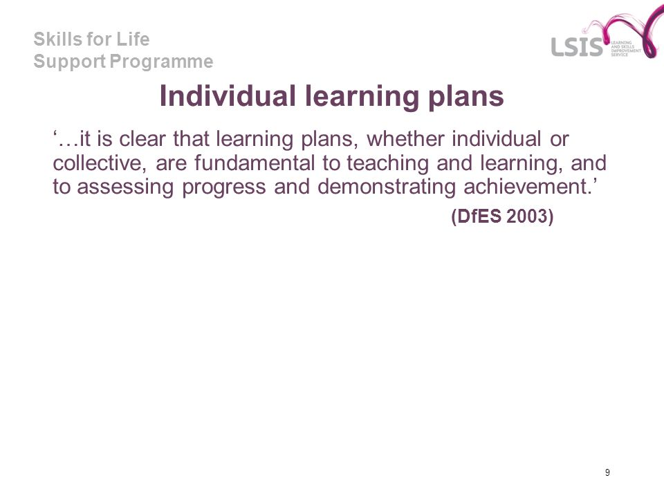Skills for Life Support Programme Individual learning plans …it is clear that learning plans, whether individual or collective, are fundamental to tea