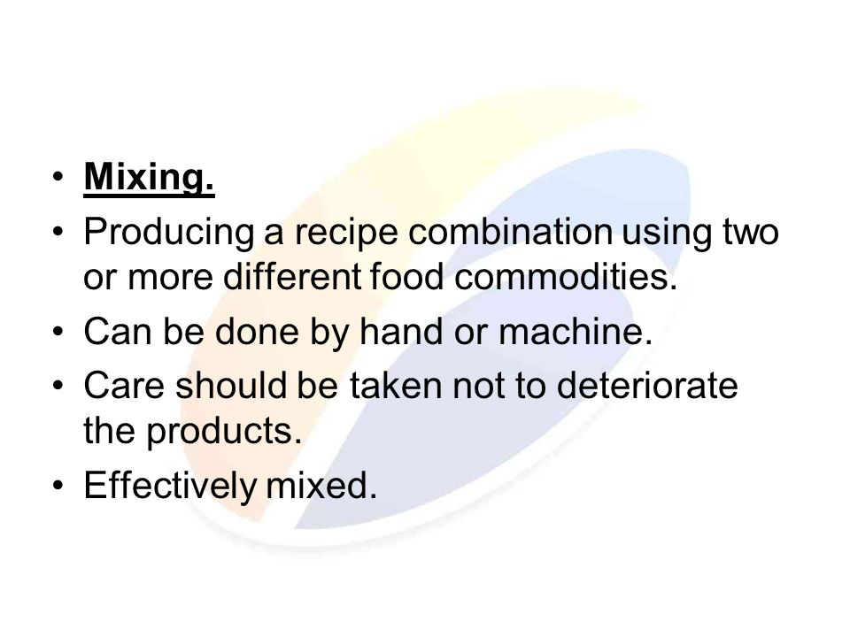 Mixing. Producing a recipe combination using two or more different food commodities.