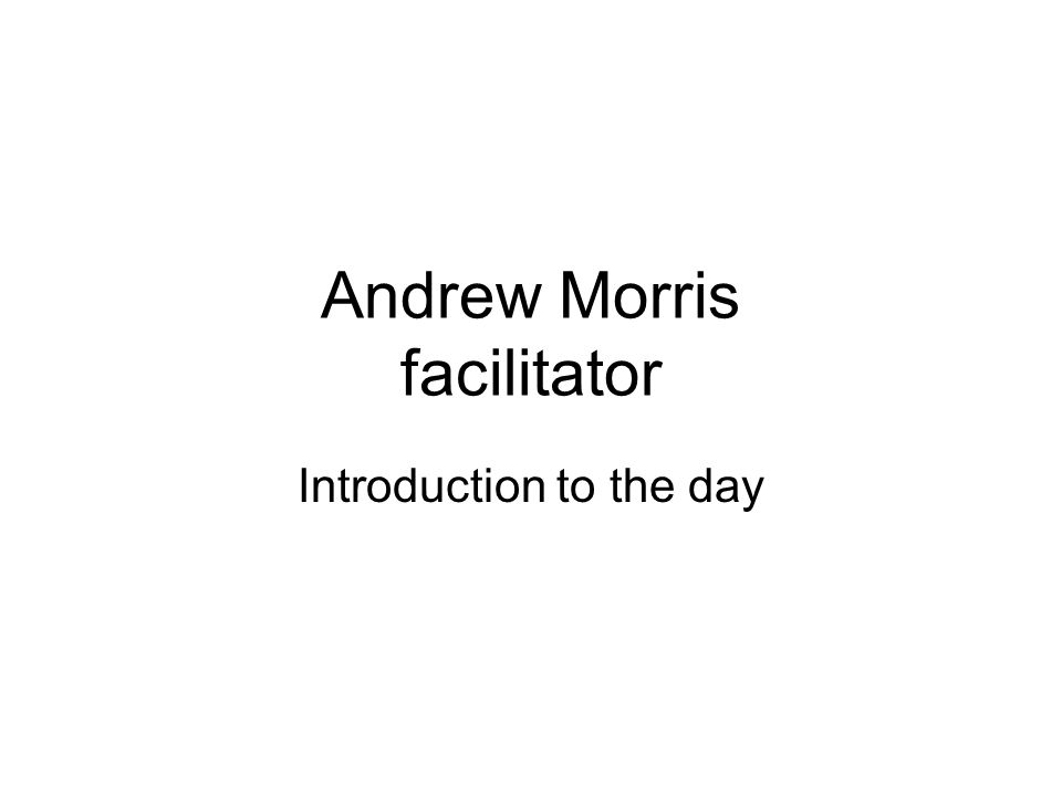 Andrew Morris facilitator Introduction to the day