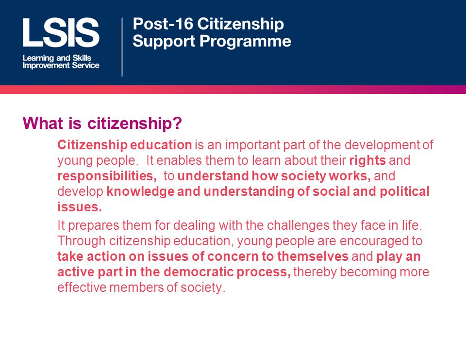 What is citizenship. Citizenship education is an important part of the development of young people.