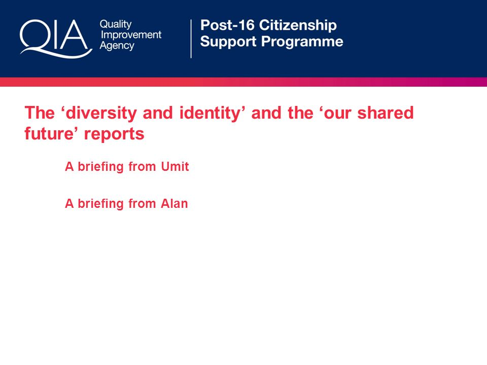 The diversity and identity and the our shared future reports A briefing from Umit A briefing from Alan
