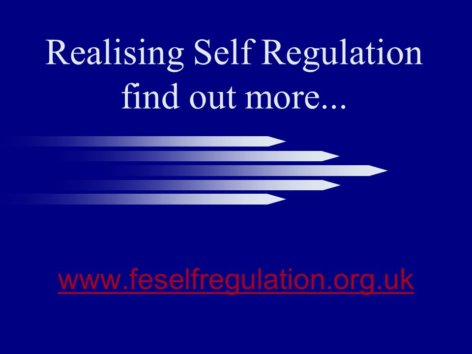 Realising Self Regulation find out more... www.feselfregulation.org.uk