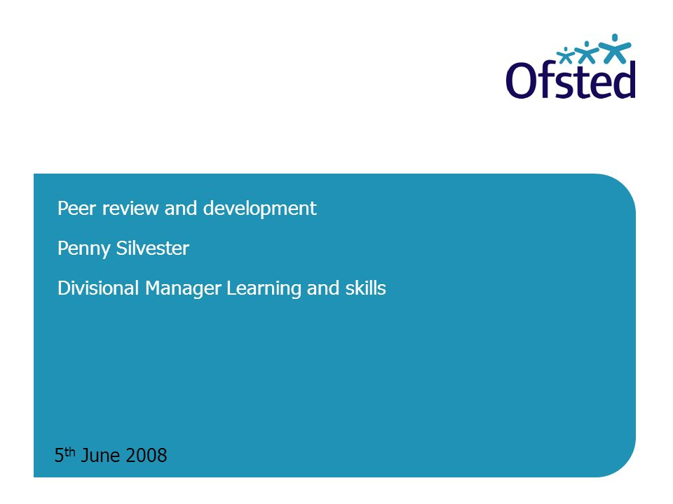5 th June 2008 Peer review and development Penny Silvester Divisional Manager Learning and skills