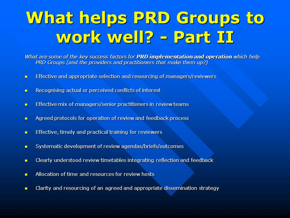 What helps PRD Groups to work well? - Part II What are some of the key success factors for PRD implementation and operation which help PRD Groups (and