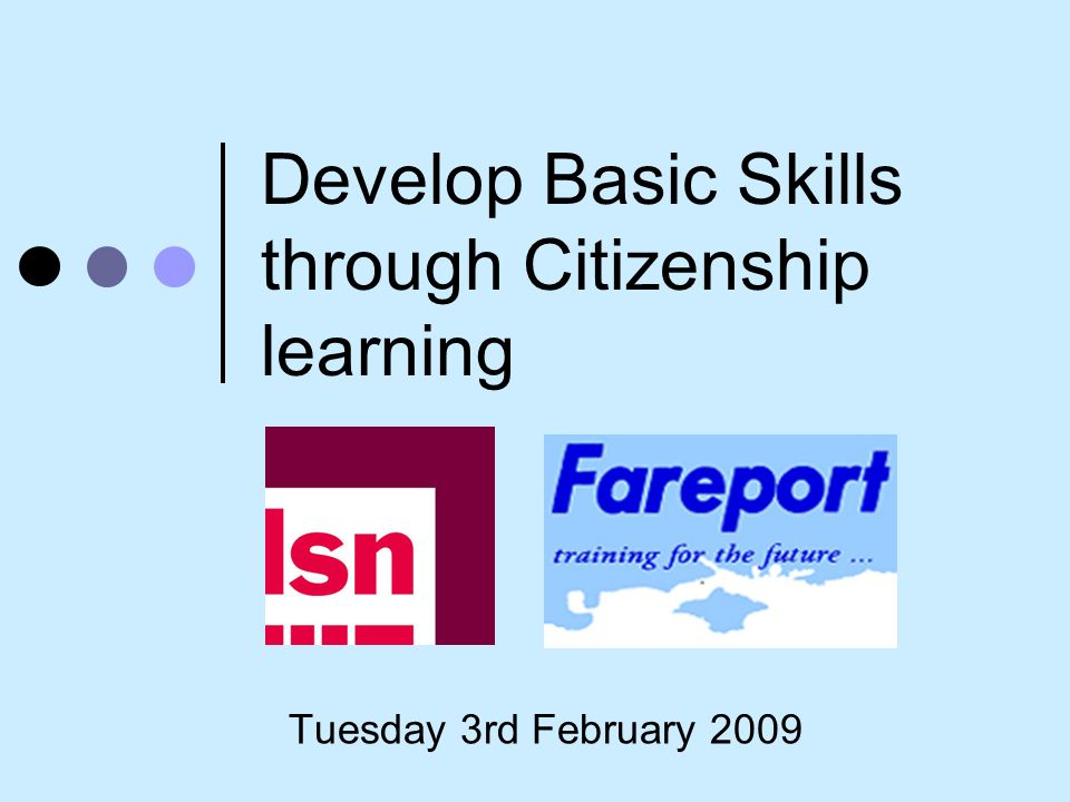 Develop Basic Skills through Citizenship learning Tuesday 3rd February 2009