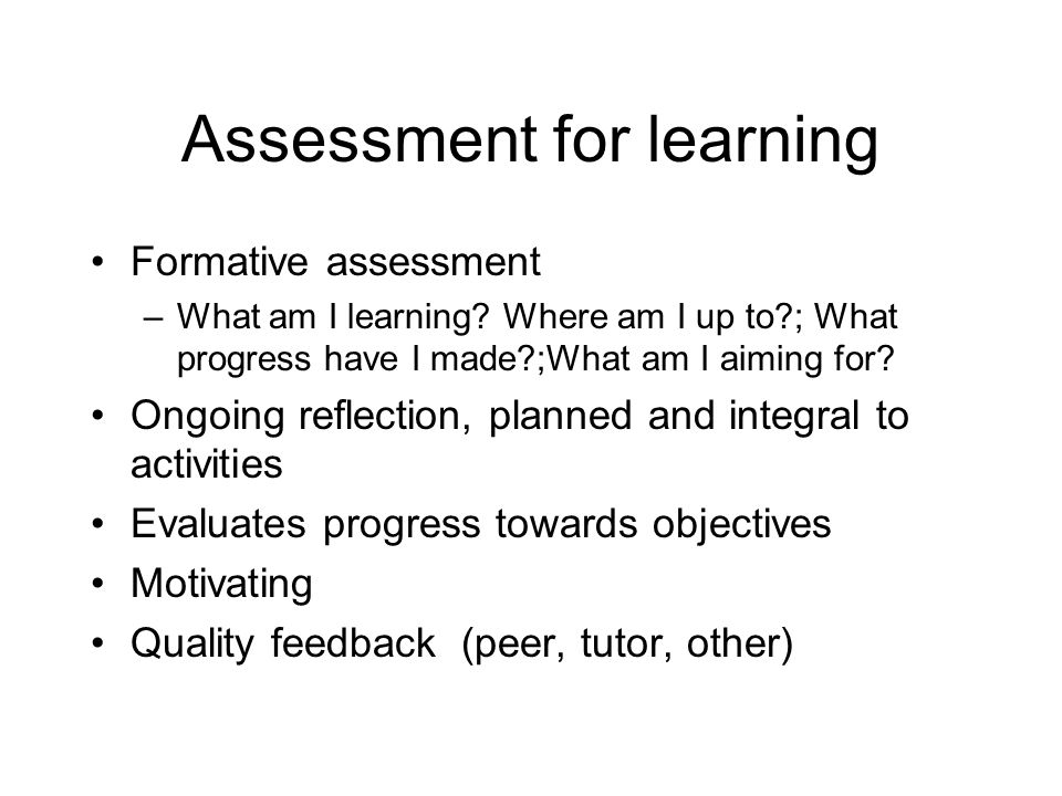 Assessment of learning Summative assessment –What have I learned?What have I achieved overall.