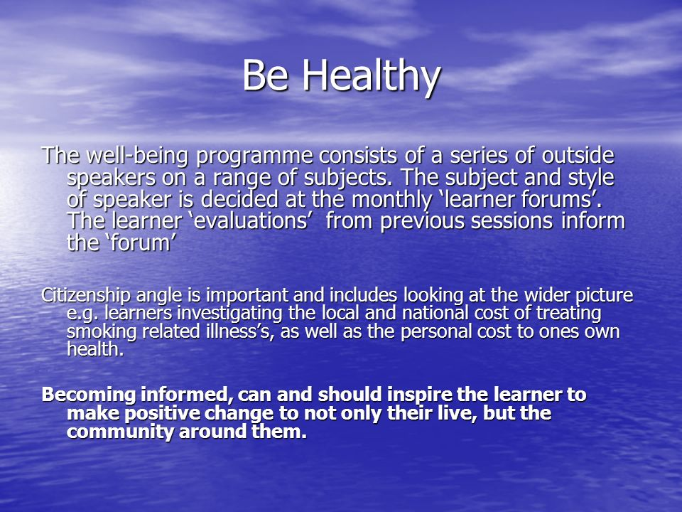 Be Healthy The well-being programme consists of a series of outside speakers on a range of subjects.