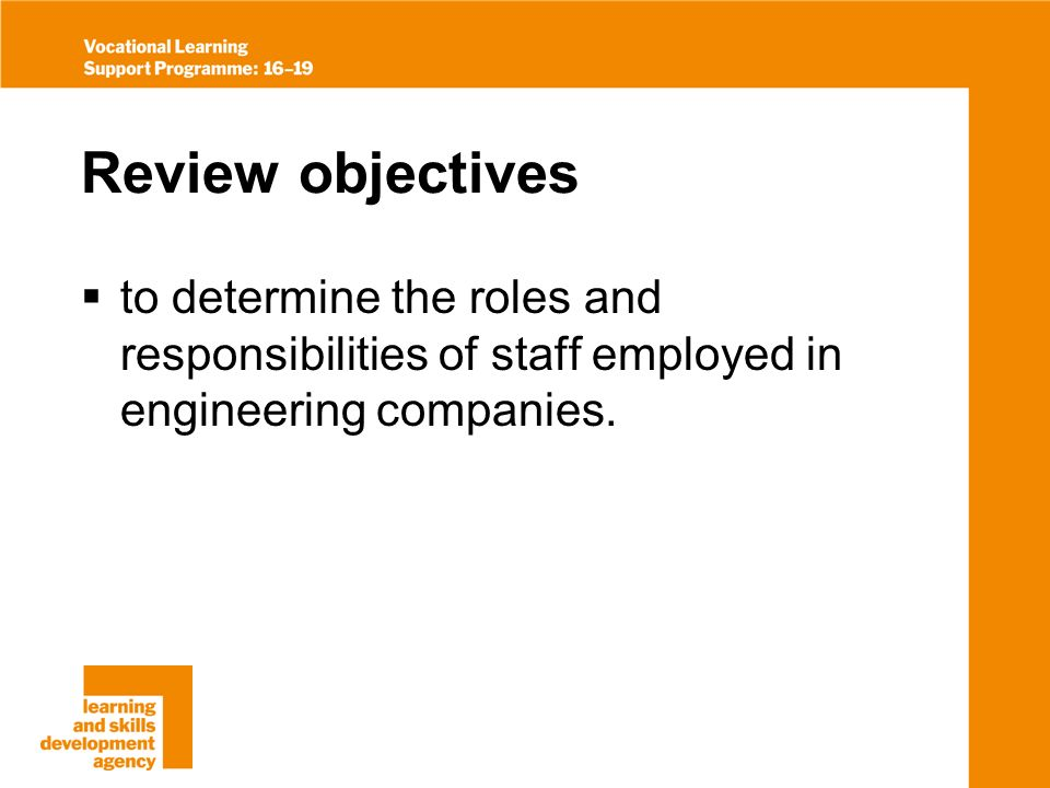 Review objectives to determine the roles and responsibilities of staff employed in engineering companies.