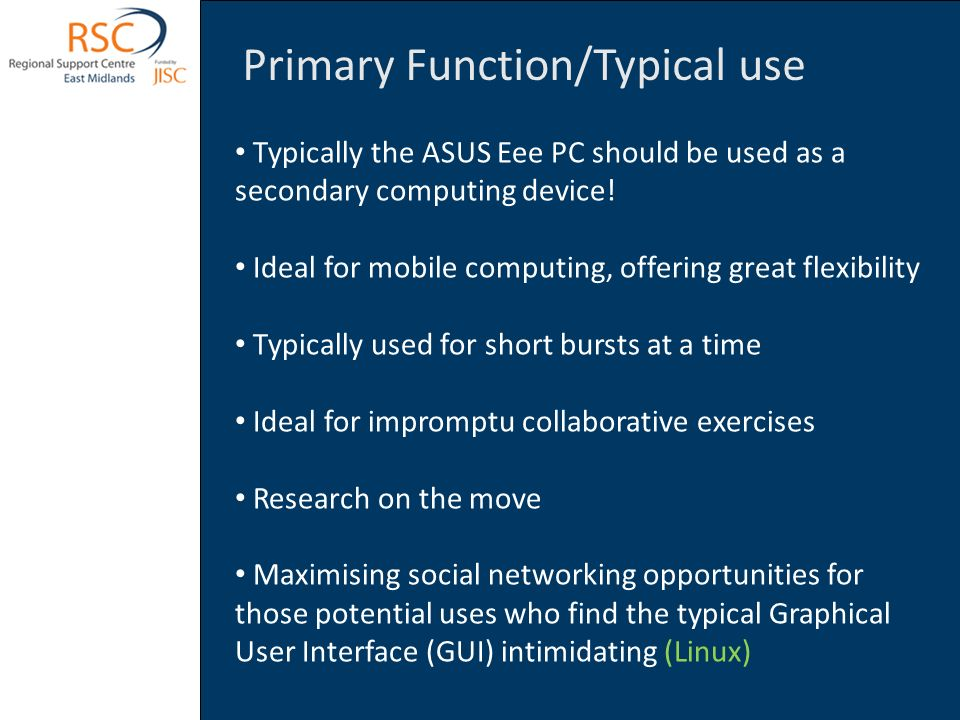 Primary Function/Typical use Typically the ASUS Eee PC should be used as a secondary computing device.