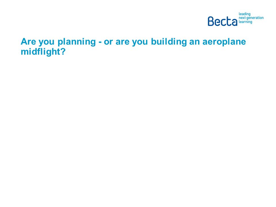 Are you planning - or are you building an aeroplane midflight?