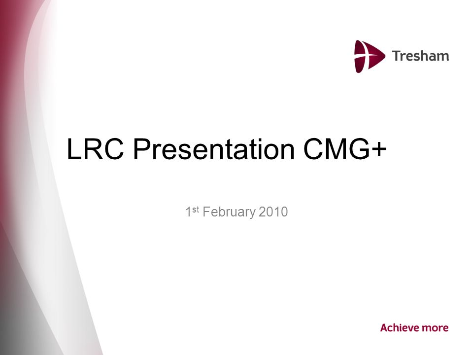No.No. LRC Presentation CMG+ 1 st February 2010