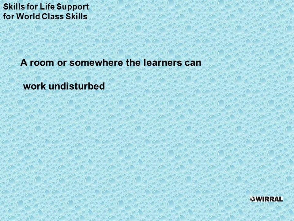 A room or somewhere the learners can work undisturbed Skills for Life Support for World Class Skills