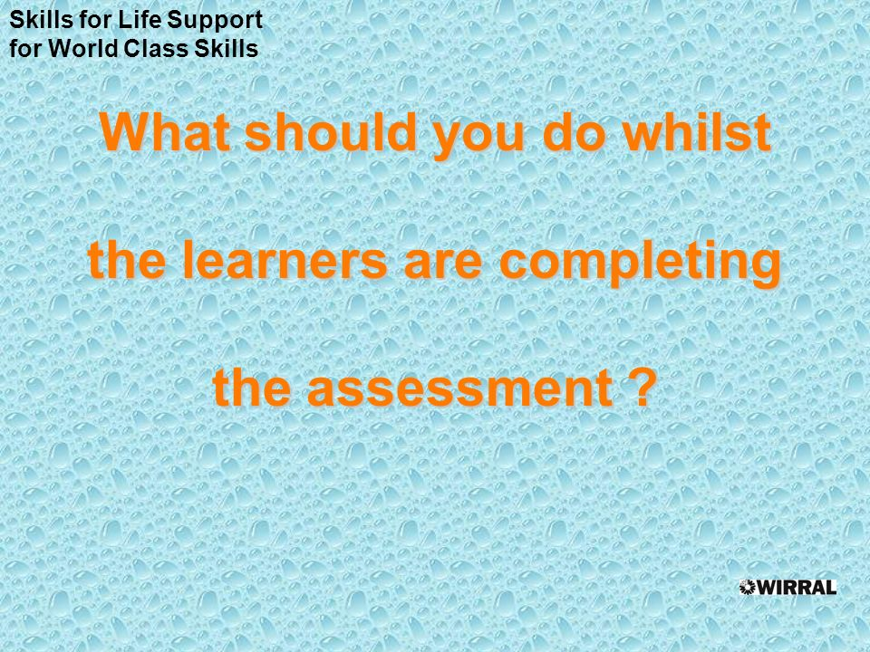 What should you do whilst the learners are completing the assessment .