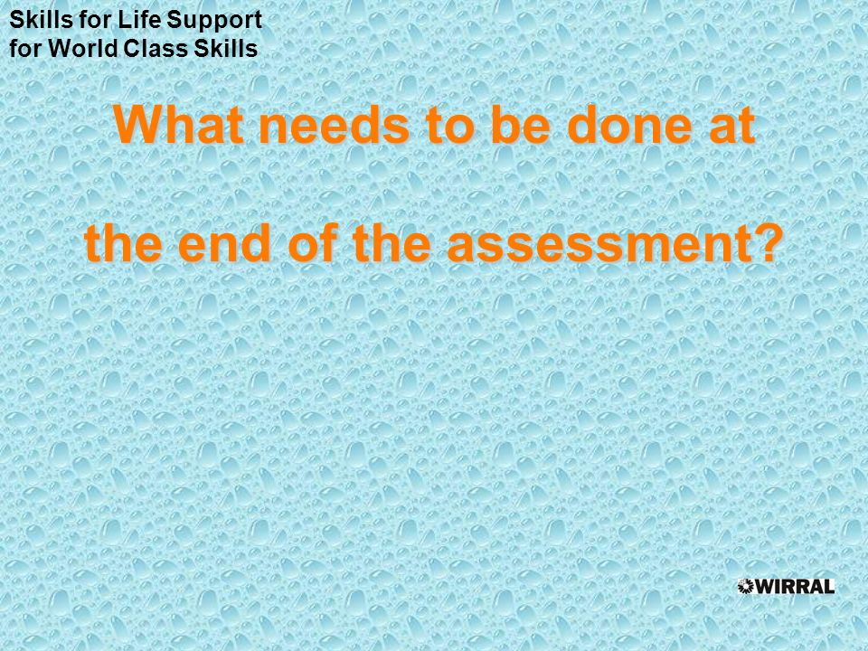 What needs to be done at the end of the assessment Skills for Life Support for World Class Skills