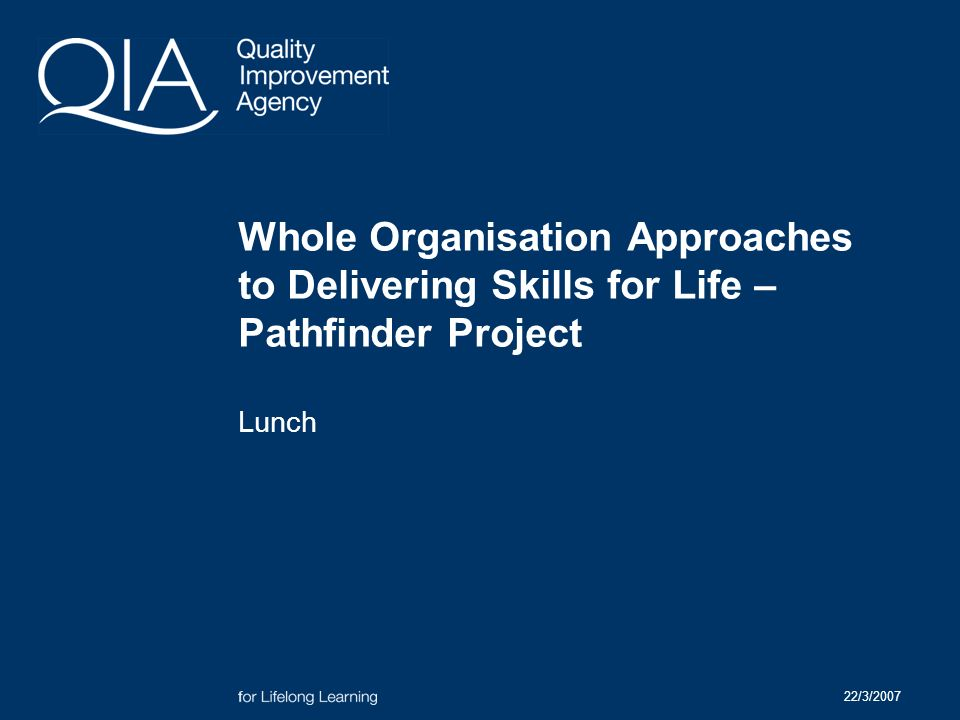22/3/2007 Whole Organisation Approaches to Delivering Skills for Life – Pathfinder Project Lunch