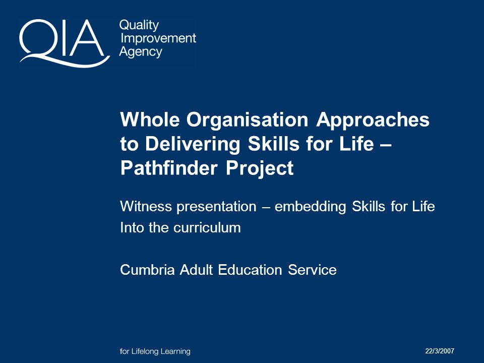 22/3/2007 Whole Organisation Approaches to Delivering Skills for Life – Pathfinder Project Witness presentation – embedding Skills for Life Into the curriculum Cumbria Adult Education Service