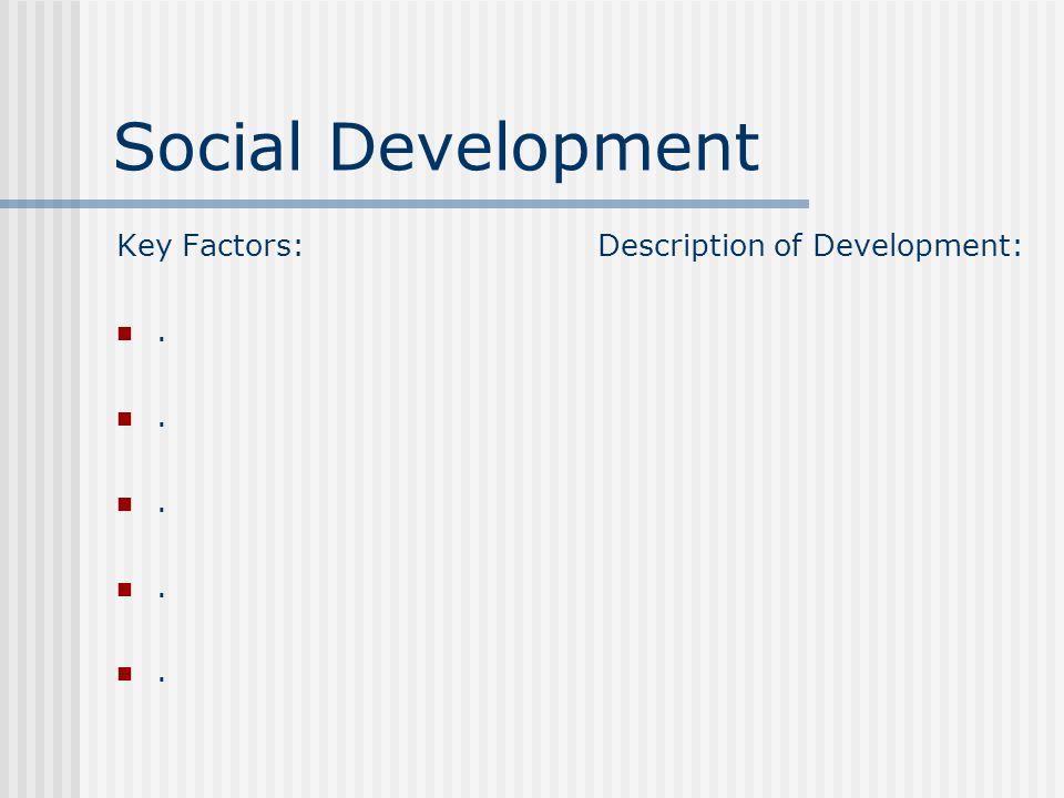 Emotional Development Key Factors:. Description of Development: