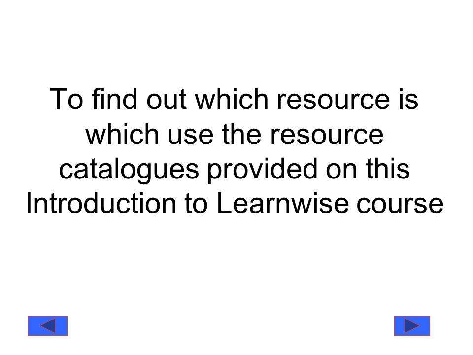 To find out which resource is which use the resource catalogues provided on this Introduction to Learnwise course