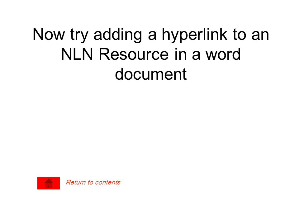 Now try adding a hyperlink to an NLN Resource in a word document Return to contents