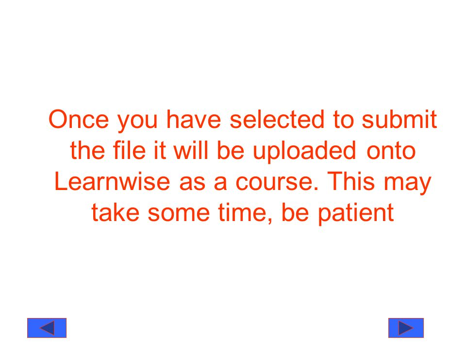 Once you have selected to submit the file it will be uploaded onto Learnwise as a course.
