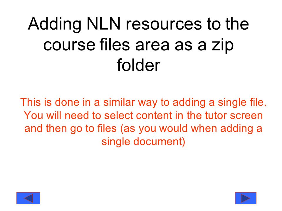 Adding NLN resources to the course files area as a zip folder This is done in a similar way to adding a single file.