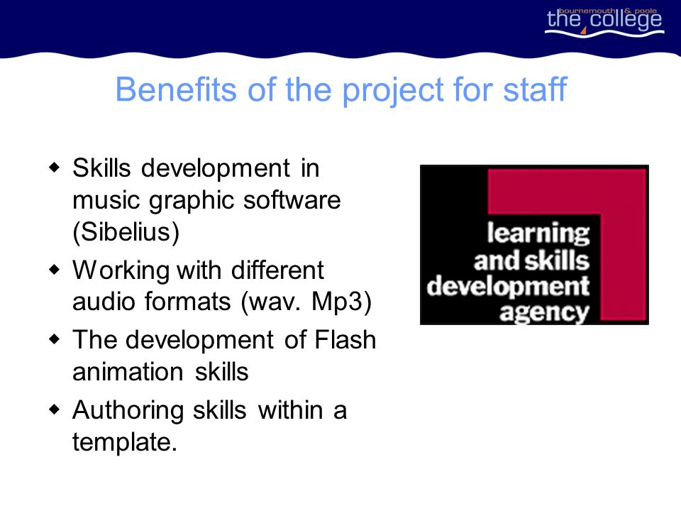 Benefits of the project for staff Skills development in music graphic software (Sibelius) Working with different audio formats (wav.