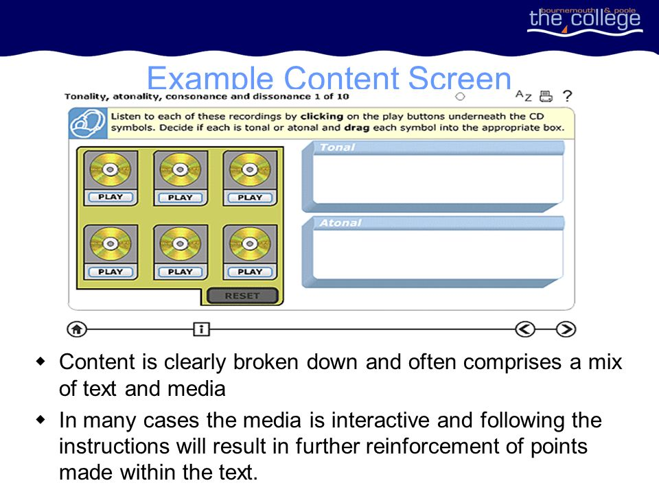 Example Content Screen Content is clearly broken down and often comprises a mix of text and media In many cases the media is interactive and following the instructions will result in further reinforcement of points made within the text.