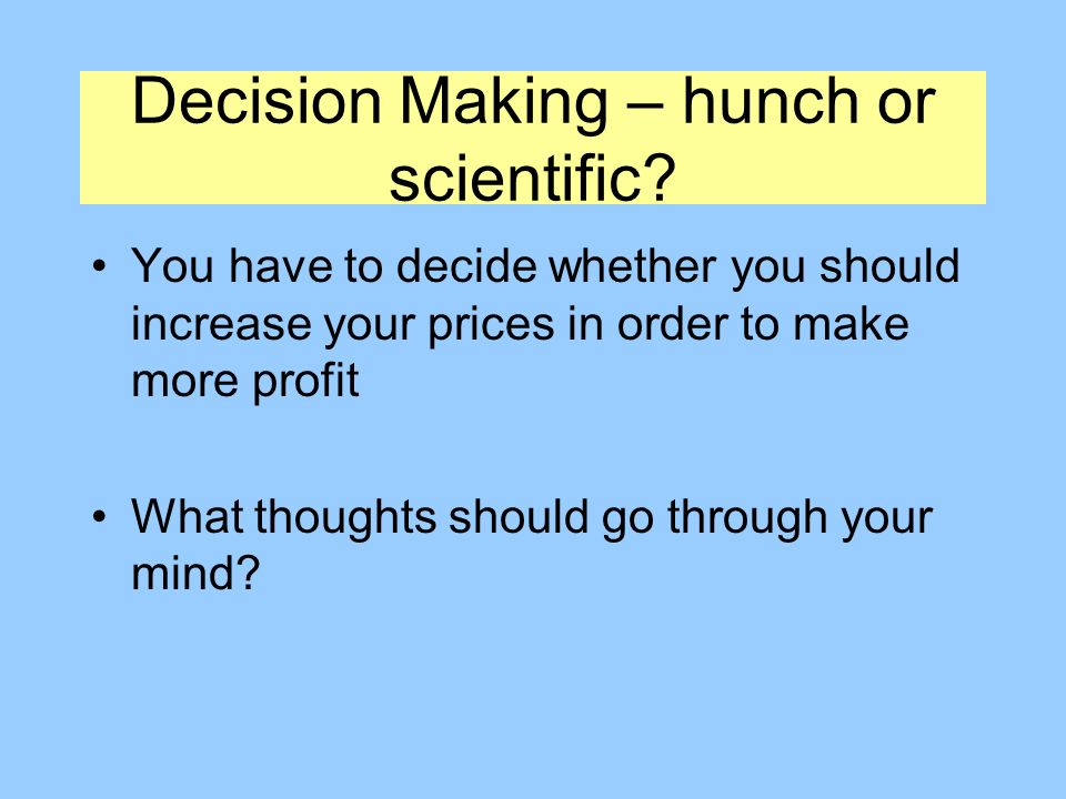 Decision Making – hunch or scientific.
