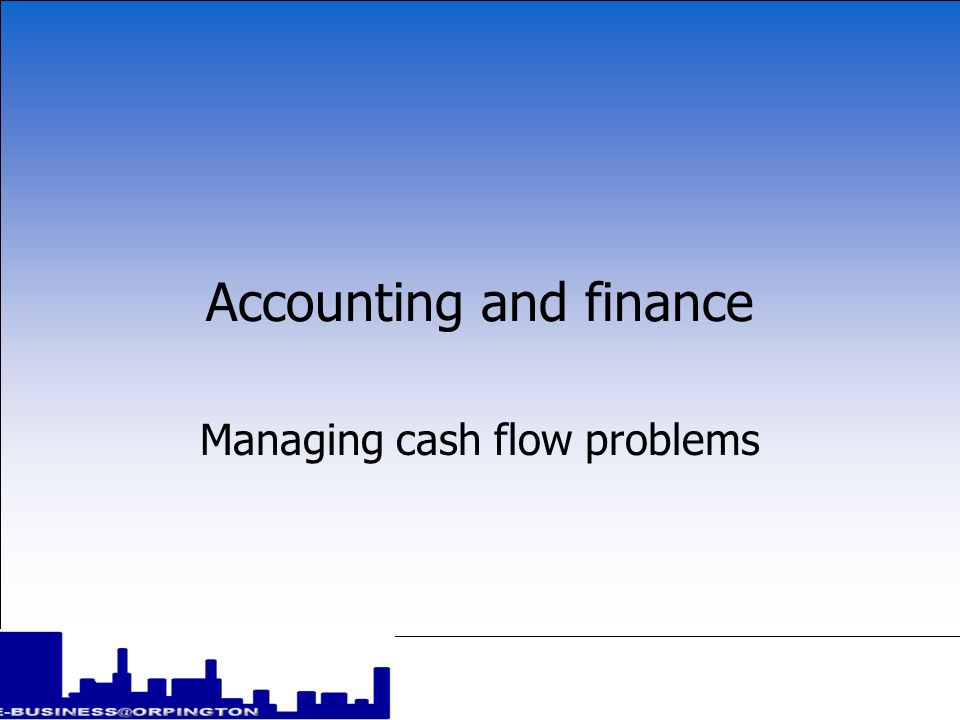 Accounting and finance Managing cash flow problems