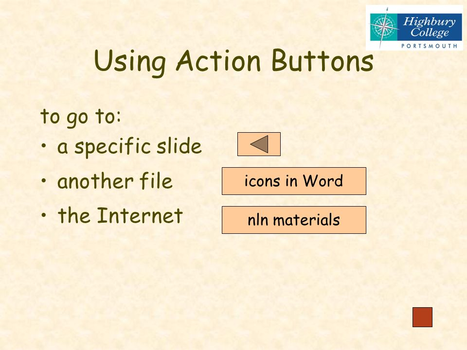 Using Hyperlinks to link to the internet http://ferl.becta.org.uk/ to link to other software Mouse tutorial