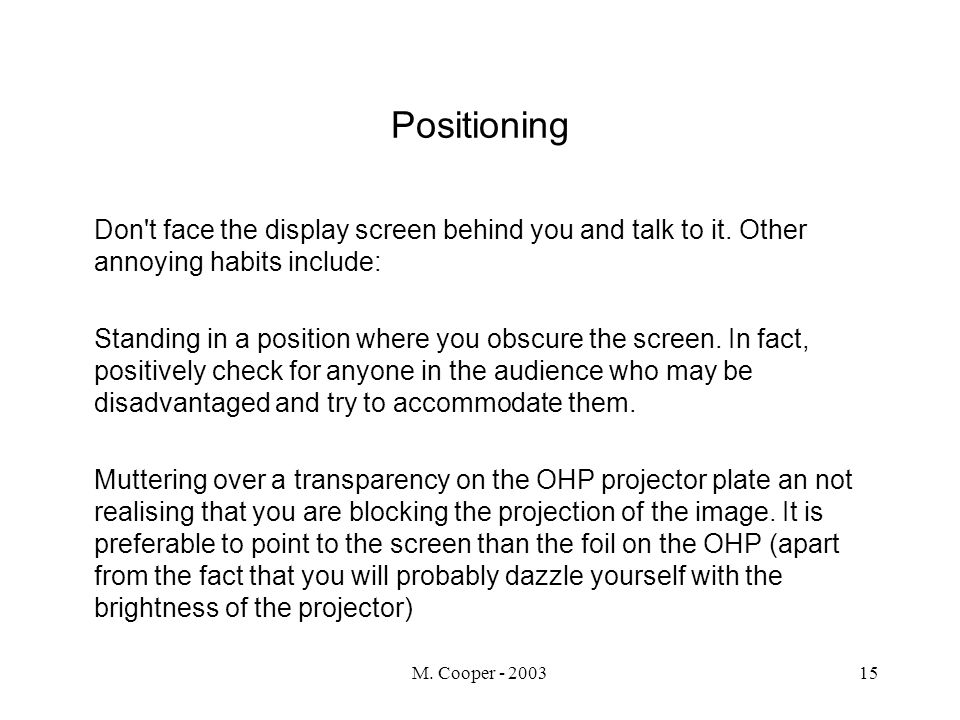 M. Cooper - 200315 Positioning Don t face the display screen behind you and talk to it.