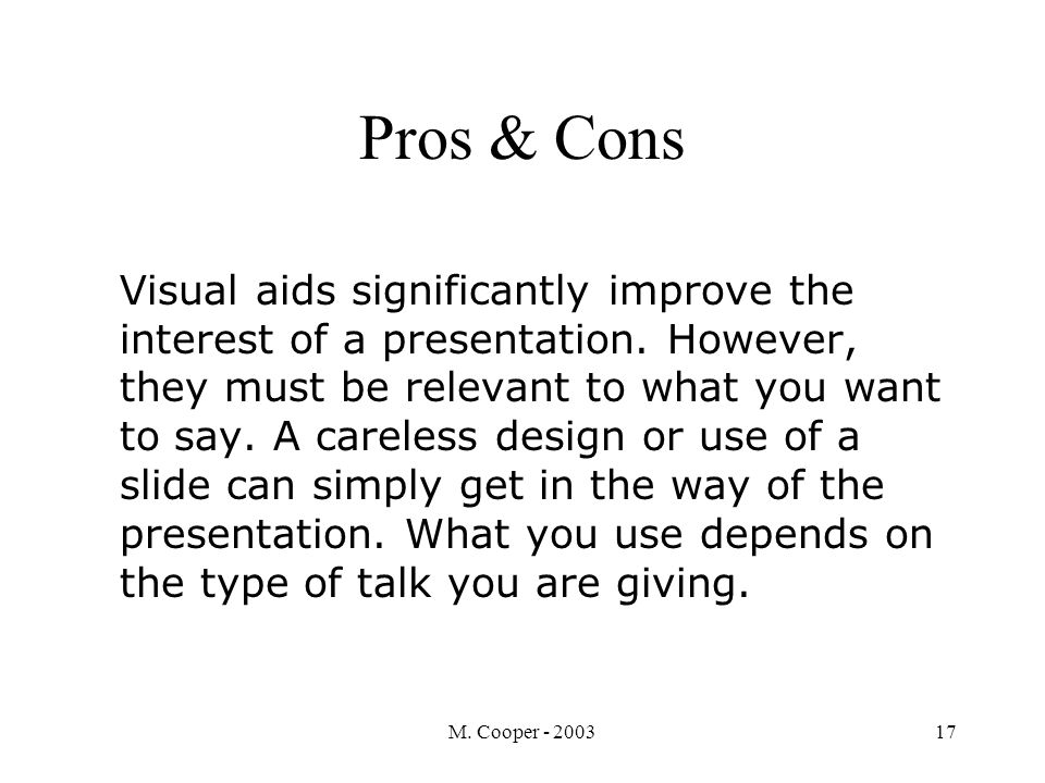 M. Cooper - 200317 Pros & Cons Visual aids significantly improve the interest of a presentation.
