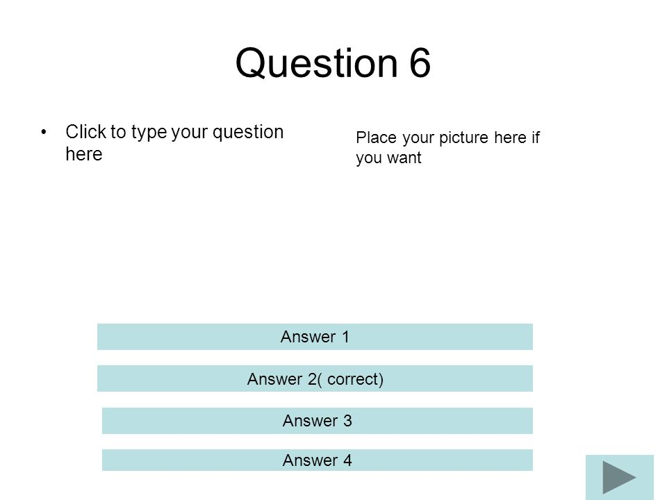 Question 6 Click to type your question here Answer 2( correct) Answer 3 Answer 4 Answer 1 Place your picture here if you want