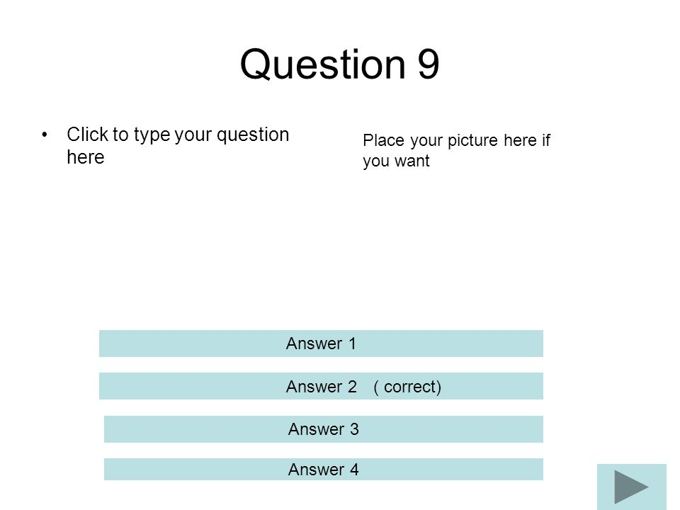 Question 9 Click to type your question here Answer 2 Answer 3 Answer 4 Answer 1 Place your picture here if you want ( correct)