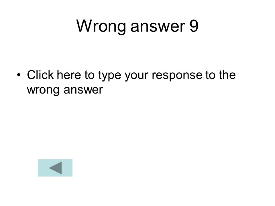 Wrong answer 9 Click here to type your response to the wrong answer