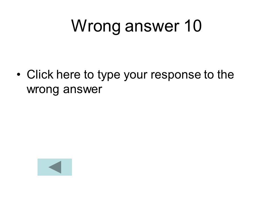 Wrong answer 10 Click here to type your response to the wrong answer