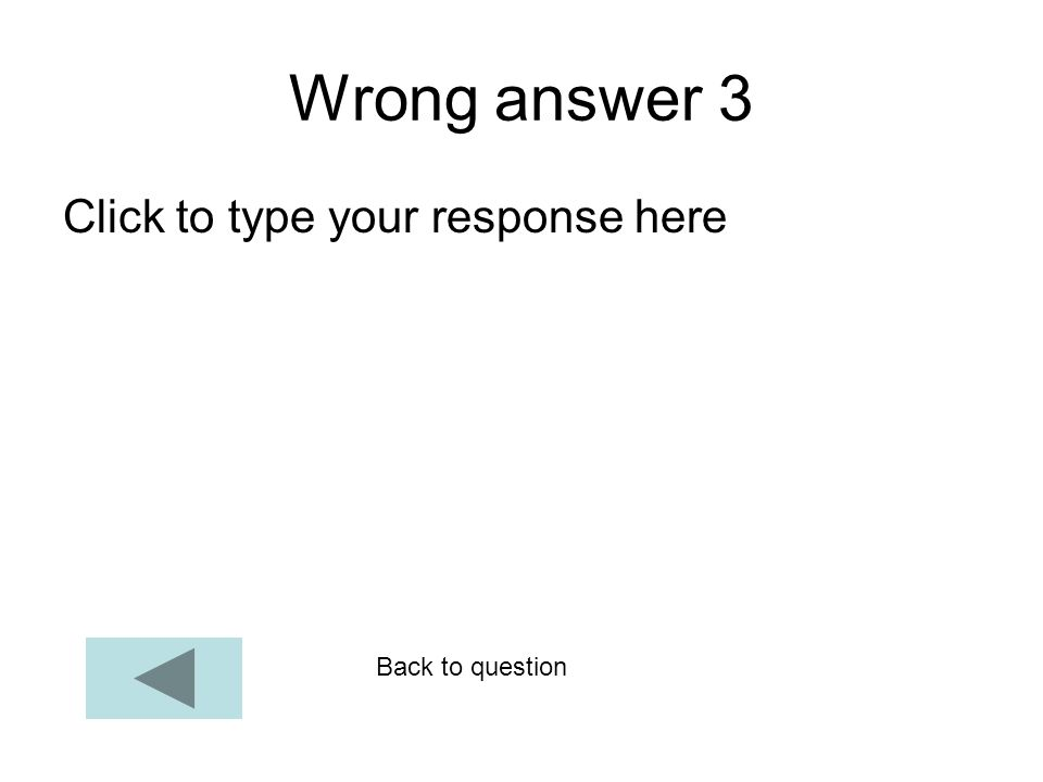 Wrong answer 3 Click to type your response here Back to question