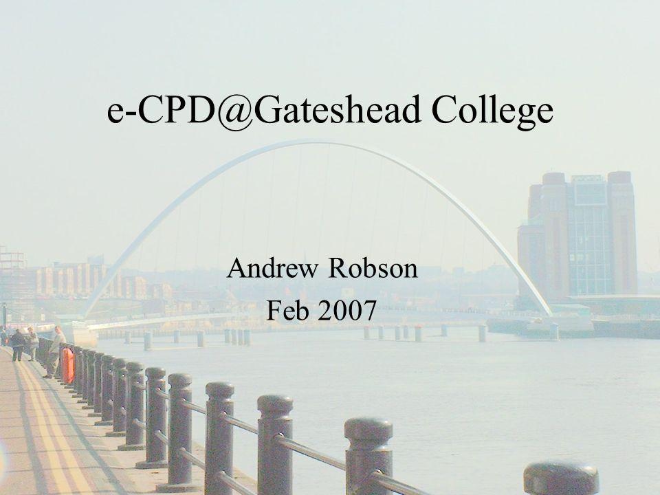 e-CPD@Gateshead College Andrew Robson Feb 2007