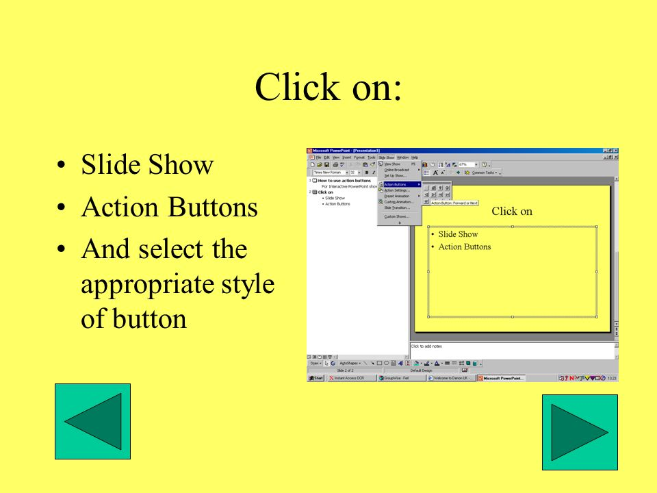 Click on: Slide Show Action Buttons And select the appropriate style of button