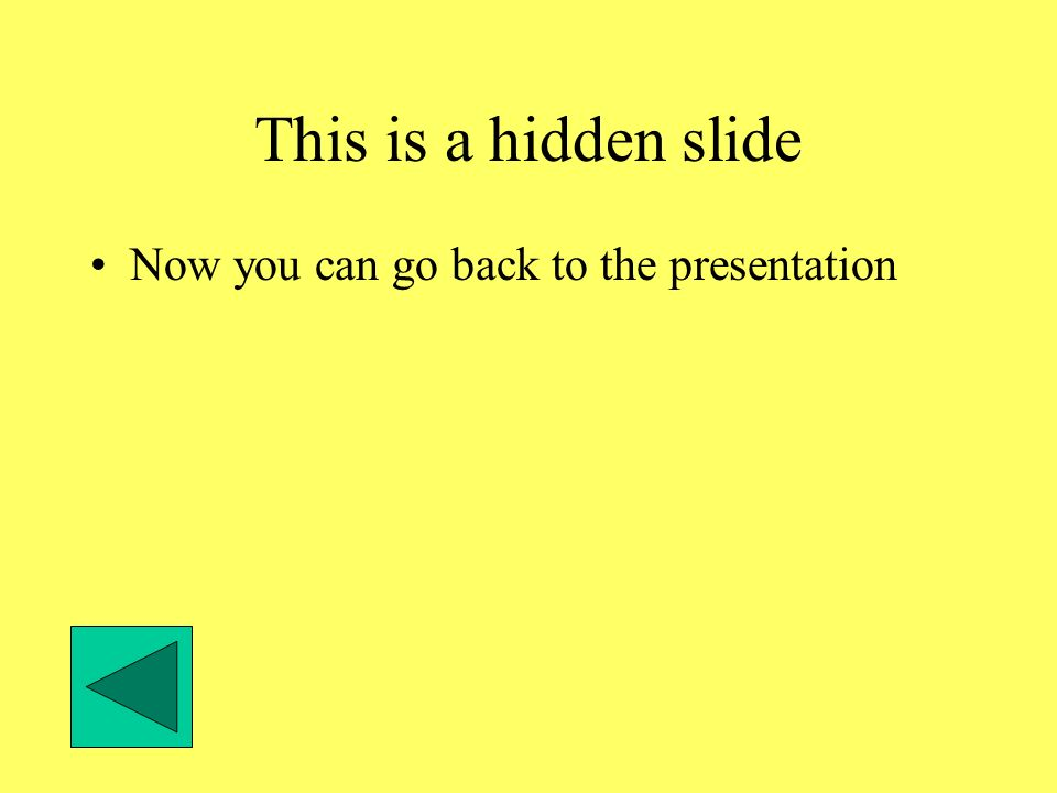 This is a hidden slide Now you can go back to the presentation