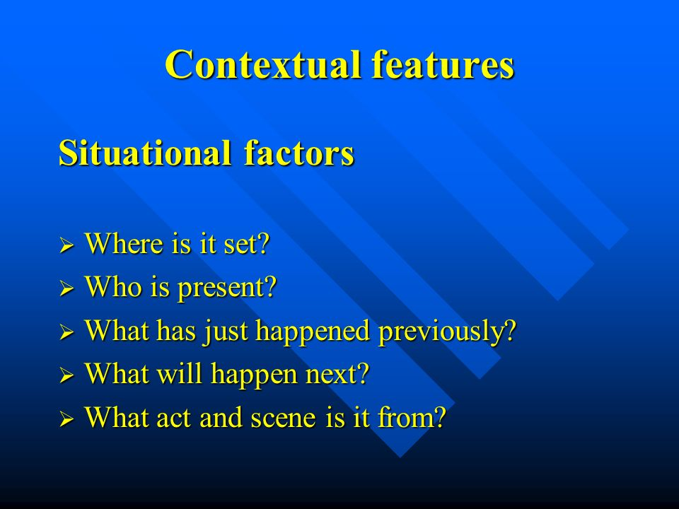 Contextual features Situational factors Where is it set.