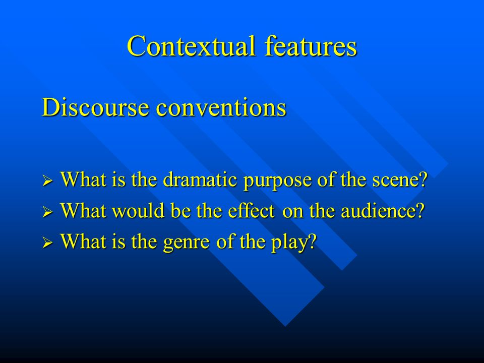 Dramatic effects Presentation of themes, attitudes and ideas Presentation of themes, attitudes and ideas Construction of character Construction of character Unfolding of the plot Unfolding of the plot Build up of tension, suspense, climax Build up of tension, suspense, climax Creation of mood, tone and atmosphere Creation of mood, tone and atmosphere Showing relationships between characters Showing relationships between characters Effect on audience Effect on audience Irony, rhetoric, persuasion, humour, etc Irony, rhetoric, persuasion, humour, etc