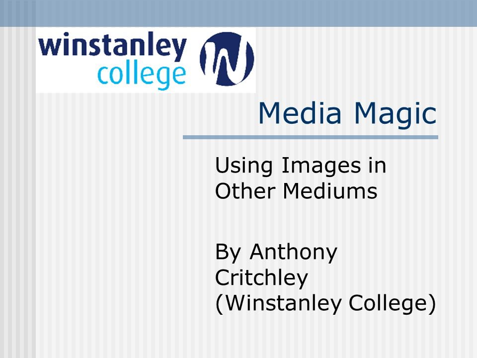 Media Magic Using Images in Other Mediums By Anthony Critchley (Winstanley College)